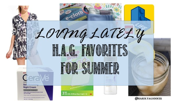 Loving Lately: HAG Favorite Things This Summer