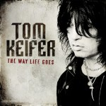 """Tom Keifer – """"The Way Life Goes"""":  Hard Rock Daddy Review"""