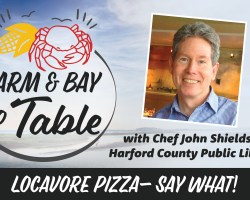 'Farm & Bay to Table' Virtual Program on August 12 Focuses on 'Locavore Pizza – Say What!'