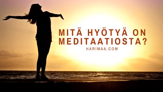 Mitä hyötyä on meditaatiosta?