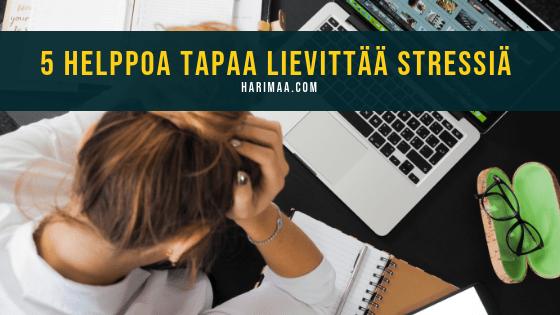 5 helppoa tapaa lievittää stressiä