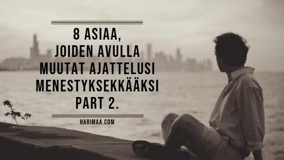 8 asiaa, joiden avulla muutat ajattelusi menestyksekkääksi. Part 2.