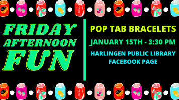 Friday Afternoon Fun: Pop Tab Bracelets @ Harlingen Public Library Facebook and YouTube