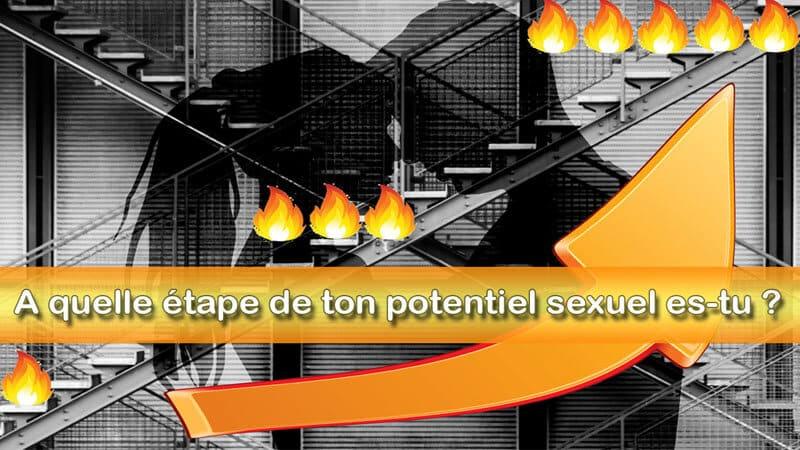 A quelle étape de ton potentiel sexuel es-tu ?
