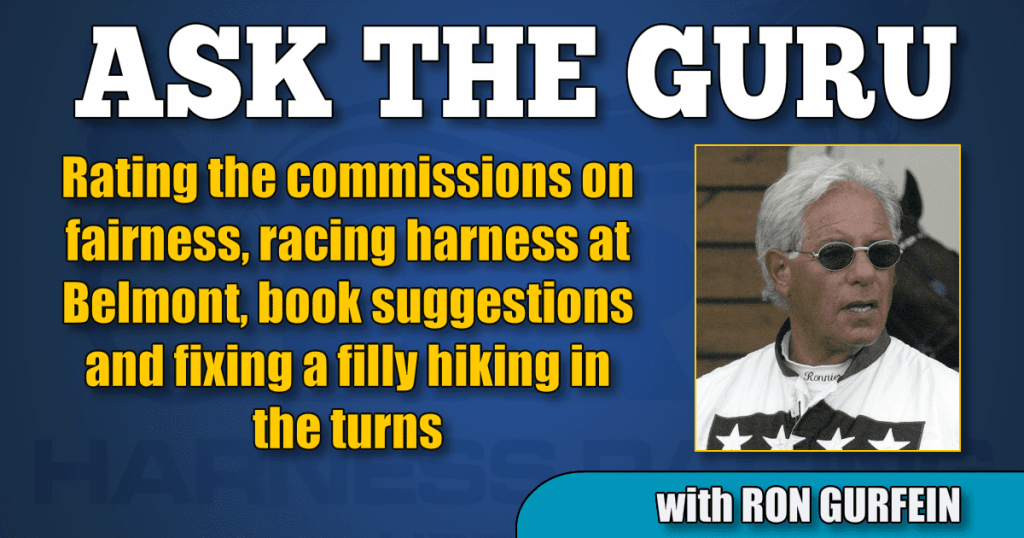 Rating the commissions on fairness, racing harness at Belmont, book suggestions and fixing a filly hiking in the turns