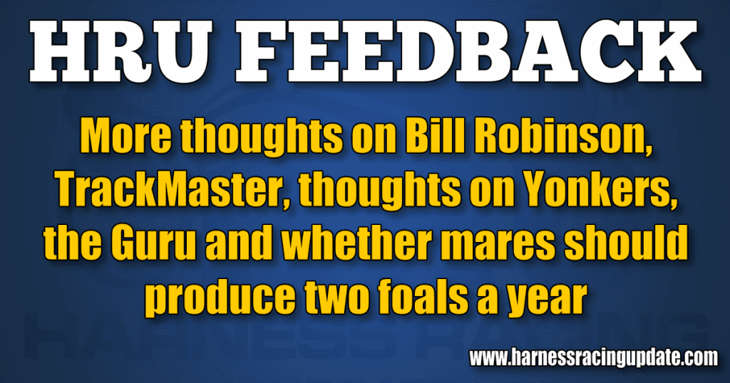 More thoughts on Bill Robinson, TrackMaster, thoughts on Yonkers, the Guru and whether mares should produce two foals a year