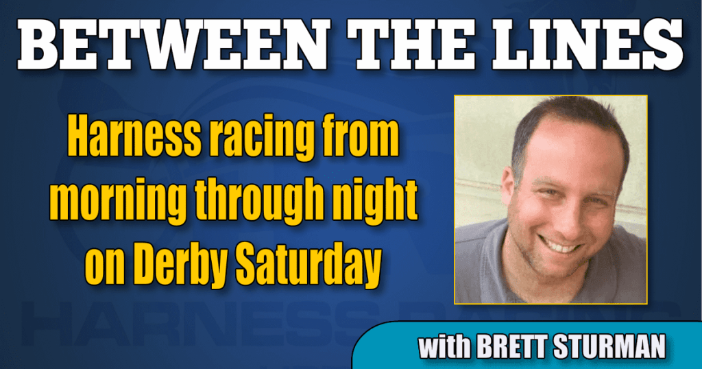 Harness racing from morning through night on Derby Saturday