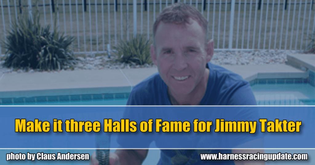Make it three Halls of Fame for Jimmy Takter