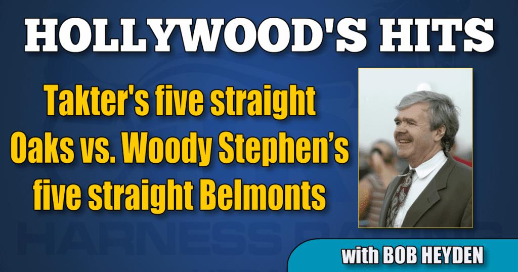 Takter's five straight Oaks vs. Woody Stephen's five straight Belmonts