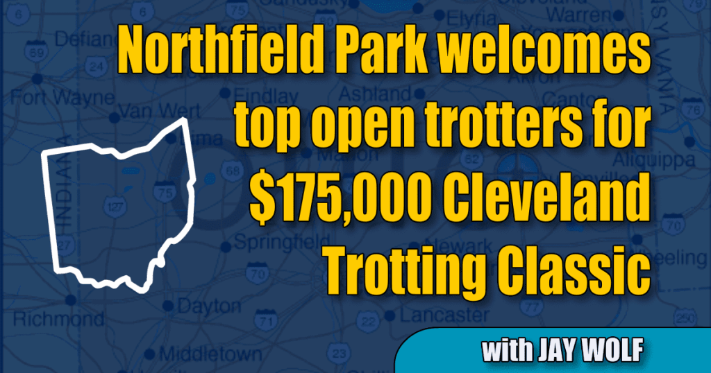 Northfield Park welcomes top open trotters for $175,000 Cleveland Trotting Classic