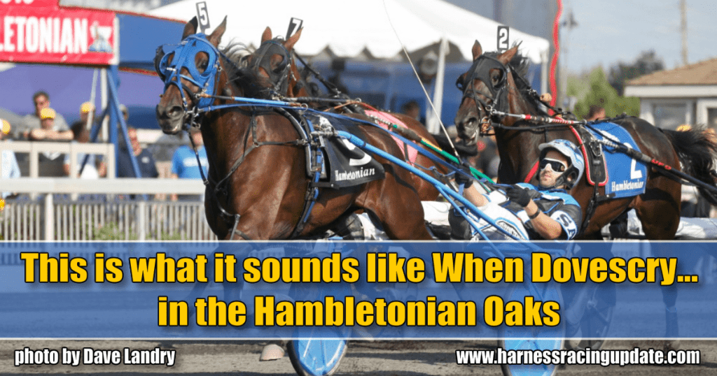 This is what it sounds like When Dovescry... in the Hambletonian Oaks