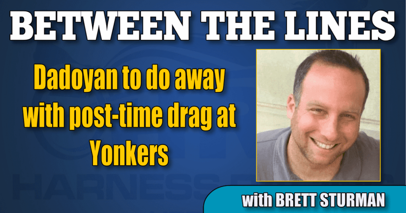 Dadoyan to do away with post-time drag at Yonkers