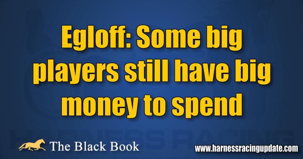 Egloff: Some big players still have big money to spend