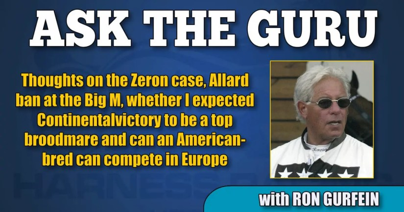 Thoughts on the Zeron case, Allard ban at the Big M, whether I expected Continentalvictory to be a top broodmare and can an American-bred can compete in Europe