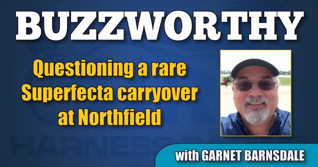 Questioning a rare Superfecta carryover at Northfield