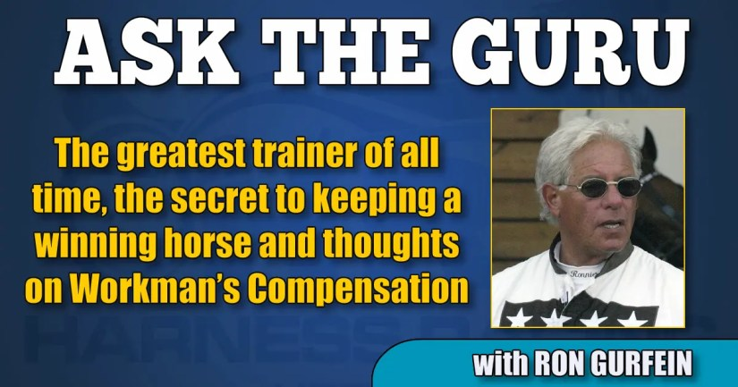 The greatest trainer of all time, the secret to keeping a winning horse and thoughts on Workman's Compensation