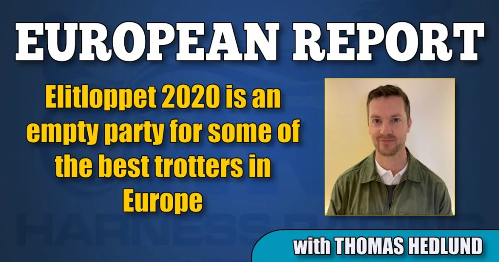 Elitloppet 2020 is an empty party for some of the best trotters in Europe