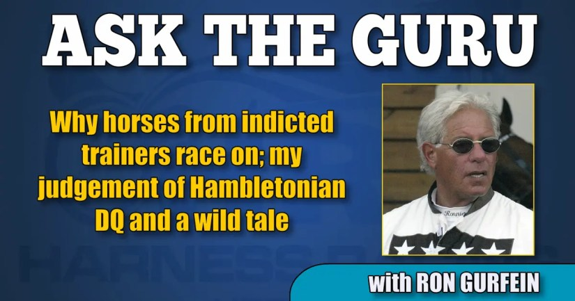 Why horses from indicted trainers race on; my judgement of Hambletonian DQ and a wild tale