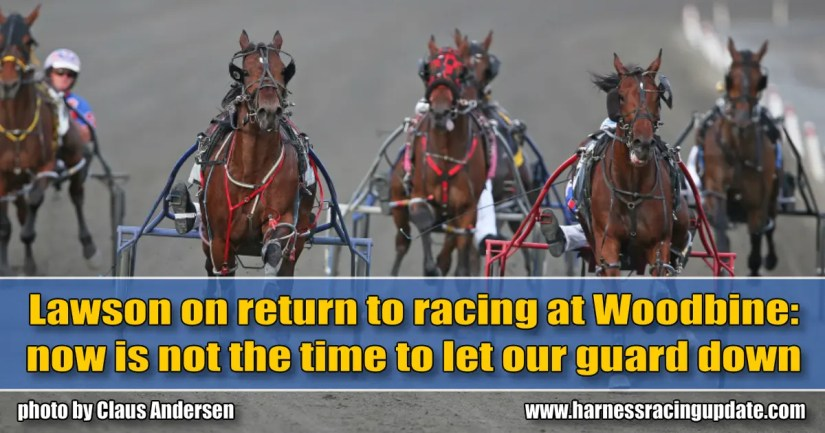 Lawson on return to racing at Woodbine: now is not the time to let our guard down