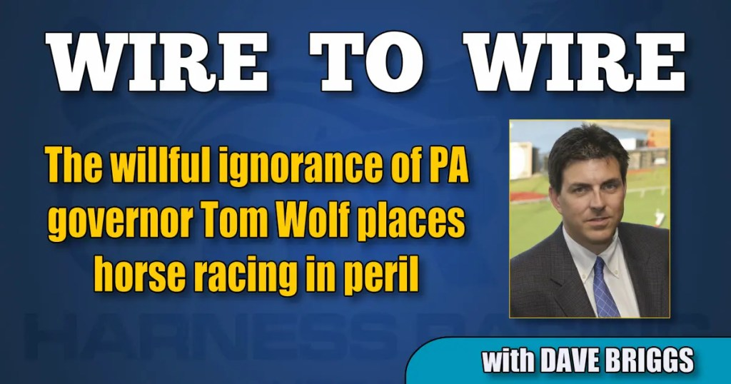 The willful ignorance of PA governor Tom Wolf places horse racing in peril