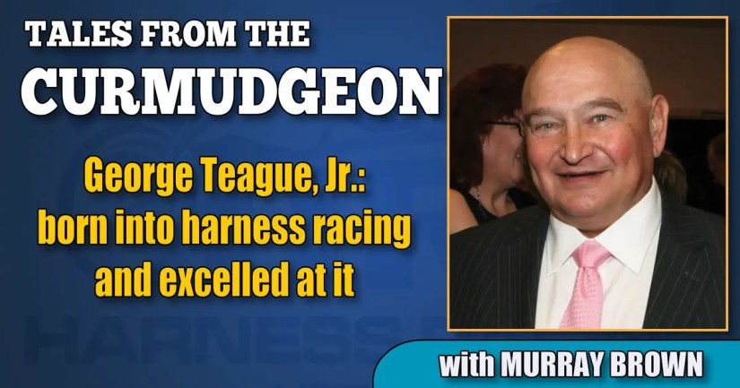 George Teague, Jr.: born into harness racing and excelled at it