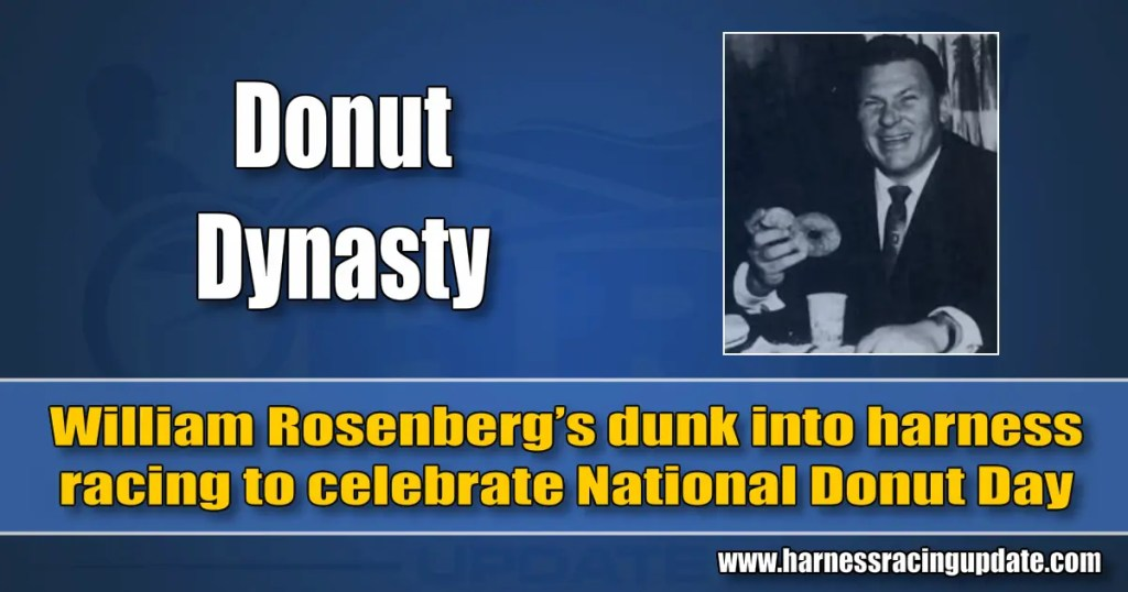 William Rosenberg's dunk into harness racing to celebrate National Donut Day
