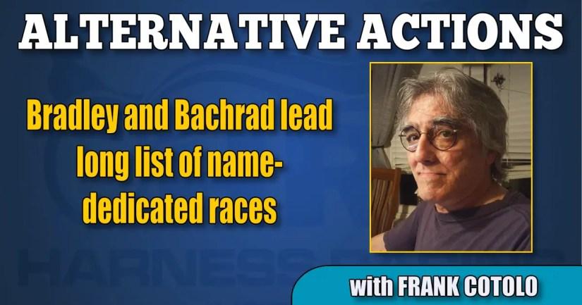 Bradley and Bachrad lead long list of name-dedicated races