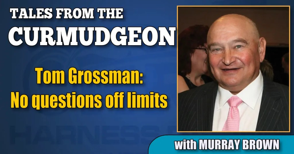 Tom Grossman: No questions off limits