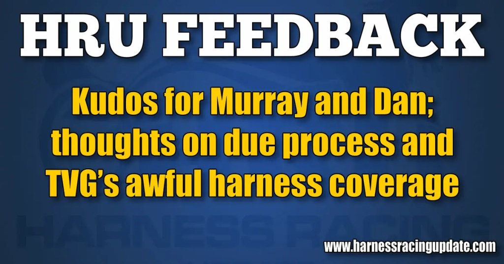 Kudos for Murray and Dan; thoughts on due process and TVG's awful harness coverage