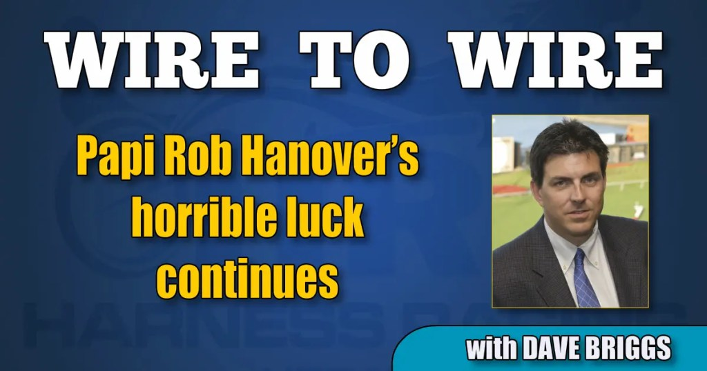 Papi Rob Hanover's horrible luck continues