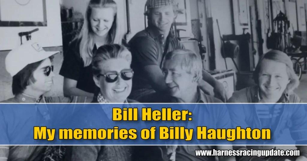 Bill Heller: My memories of Billy Haughton