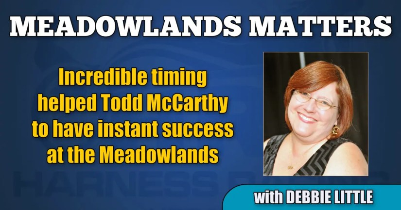 Incredible timing helped Todd McCarthy to have instant success at the Meadowlands