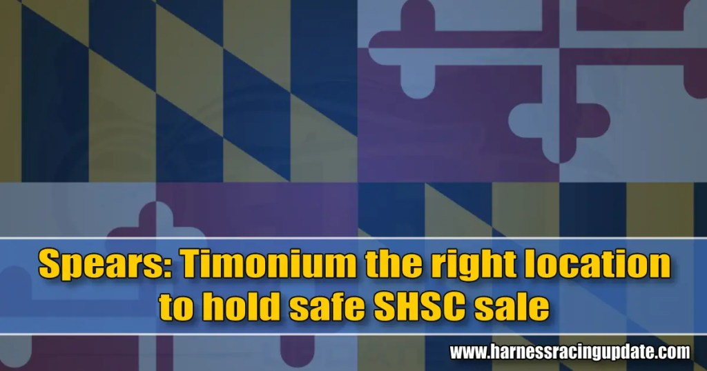 Spears: Timonium the right location to hold safe SHSC sale
