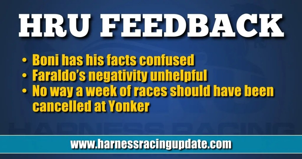 Boni has his facts confused Faraldo's negativity unhelpful No way a week of races should have been cancelled at Yonkers