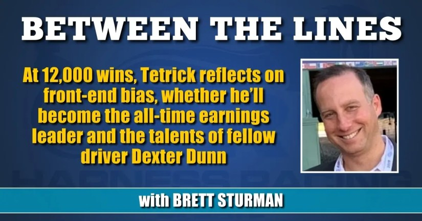 At 12,000 wins, Tetrick reflects on front-end bias, whether he'll become the all-time earnings leader and the talents of fellow driver Dexter Dunn