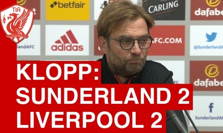 Jurgen Klopp's Post-Match Press Conference In The Sunderland 2-2 Liverpool Draw