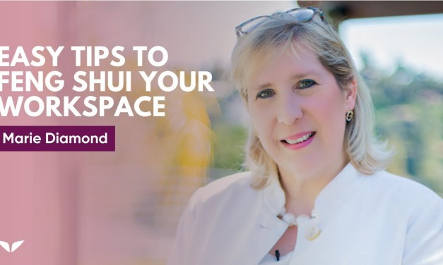 How To Feng Shui Your Workspace For More Success & Connections by Marie Diamond
