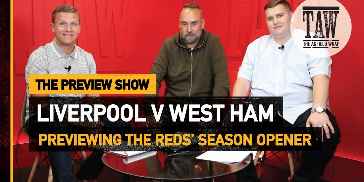 Liverpool v West Ham. The Preview Show by The Anfield Wrap #LFC