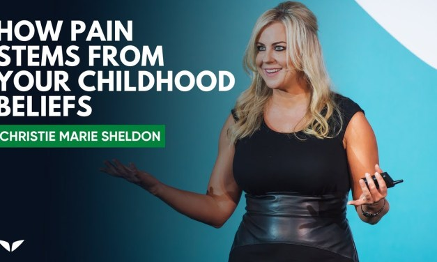 How Pain Stems From Your Childhood Beliefs By Christie Marie Sheldon