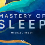 Introducing the Mastery of Sleep program. A 28-day plan for the best sleep of your life