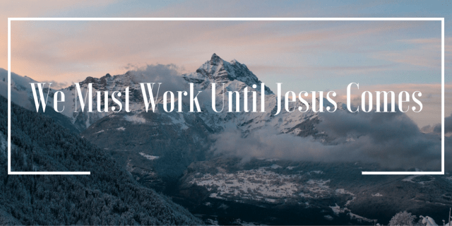 we-must-work-until-jesus-comes-title-page