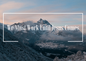 we-must-work-until-jesus-comes