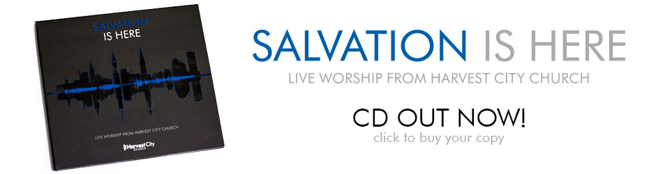 Salvation Is Here CD, live worship from Harvest City Church Leicester