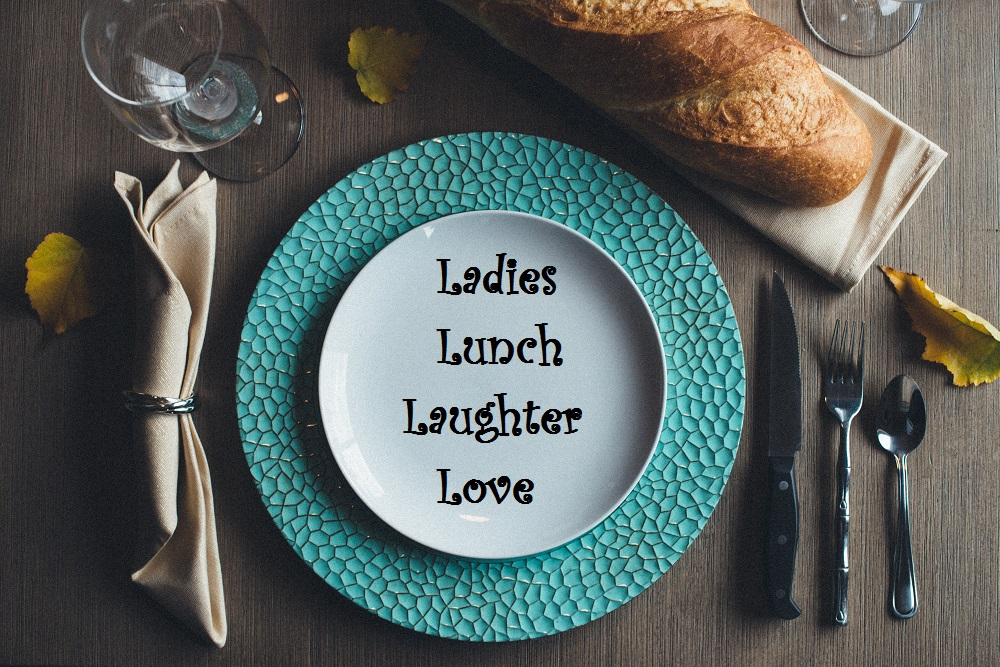 Ladies, Lunch, Laughter and Love