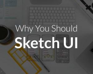 Why You Should Sketch UI