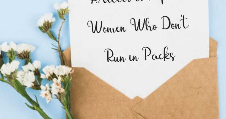 A Letter to Alpha Women Who Don't Run In Packs