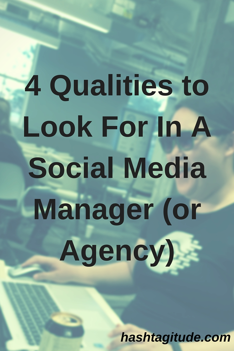 Four qualities to look for in a social media manager (or agency): very important to focus on these qualities.