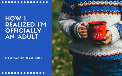 How I Realized I'm Officially An Adult