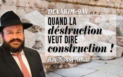 Devarim – 9 Av: Quand la déstruction veut dire construction ! Par le Rav Yossi Amar