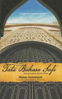 Dari Buku:Tata Bahasa Sufi – Mengungkap SpiritualitasMatan JurumiyahOleh: Imam Ibnu 'Ajibah al-Hasani r.a.Penerjemah: H. Abdul Aziz Sukarnawadi, MA.Penerbit: Badan Penerbitan dan Penerjemahan Nahdlatul Wathan (BPPNW)